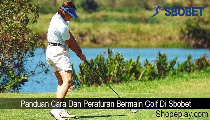 Panduan Cara Dan Peraturan Bermain Golf Di Sbobet