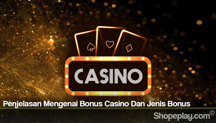 Penjelasan Mengenai Bonus Casino Dan Jenis Bonus