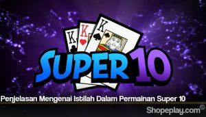 Penjelasan Mengenai Istilah Dalam Permainan Super 10