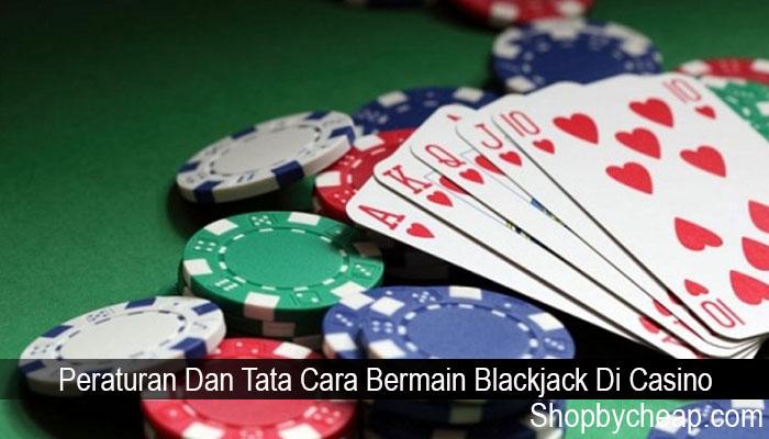 Peraturan Dan Tata Cara Bermain Blackjack Di Casino