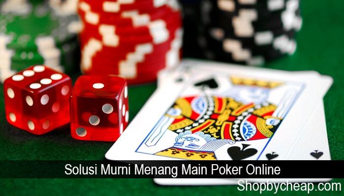 Solusi Murni Menang Main Poker Online