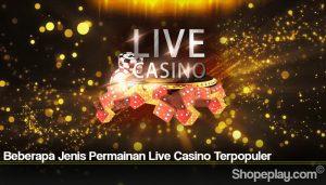Beberapa Jenis Permainan Live Casino Terpopuler