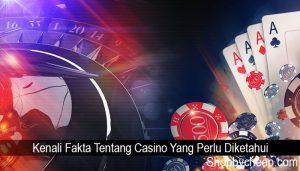 Kenali Fakta Tentang Casino Yang Perlu Diketahui