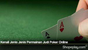 Kenali Jenis Jenis Permainan Judi Poker Online