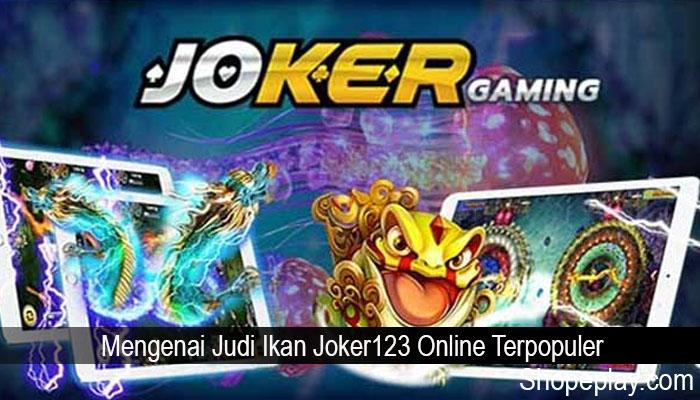 Mengenai Judi Ikan Joker123 Online Terpopuler