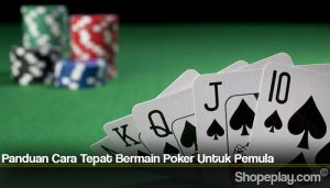 Panduan Cara Tepat Bermain Poker Untuk Pemula