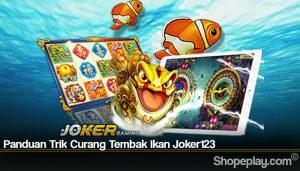 Panduan Trik Curang Tembak Ikan Joker123