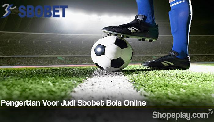 Pengertian Voor Judi Sbobet Bola Online
