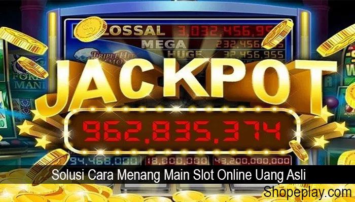 Solusi Cara Menang Main Slot Online Uang Asli