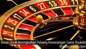 Solusi Untuk Meningkatkan Peluang Kemenangan Game Roulette