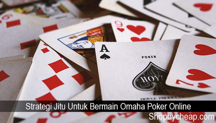 Strategi Jitu Untuk Bermain Omaha Poker Online