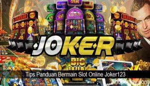 Tips Panduan Bermain Slot Online Joker123