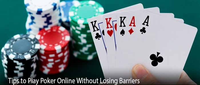 Tips to Play Poker Online Without Losing Barriers
