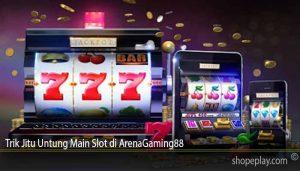 Trik Jitu Untung Main Slot di ArenaGaming88